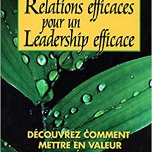 Relations efficaces pour un leadership efficace - John Maxwell