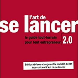 L'art de se lancer 2.0 - Guy Kawasaki