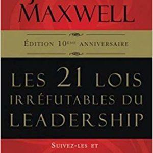 Les 21 lois irréfutables du leadership John Maxwell