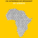 Ces entreprises qui réussissent en Afrique
