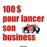 100 dollar pour lancer son business nouveaux horizons