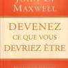 Devenez ce que vous devriez être John Maxwell
