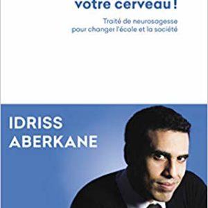 Libérez votre cerveau Idriss Aberkane