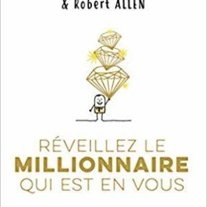 Réveillez le millionnaire qui est en vous Mark Victor Hansen & Robert Allen...