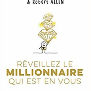 Réveillez le millionnaire qui est en vous Mark Victor Hansen & Robert Allen